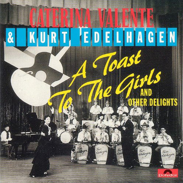 Kurt Edelhagen Orchestra and Caterina Valente – A toast To The Girl
