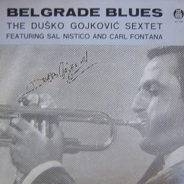 Duško Gojković Sekstet Featuring Sal Nistico And Carl Fontana ‎– Belgrade Blues