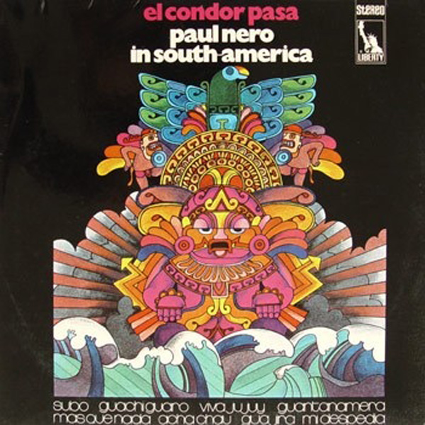Paul Nero Sounds ‎– El Condor Pasa – Paul Nero In South-America
