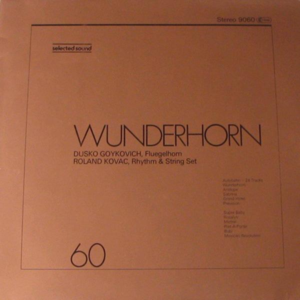 Dusko Goykovich , Fluegelhorn – Roland Kovac, Rhythm & String Set – Wunderhorn
