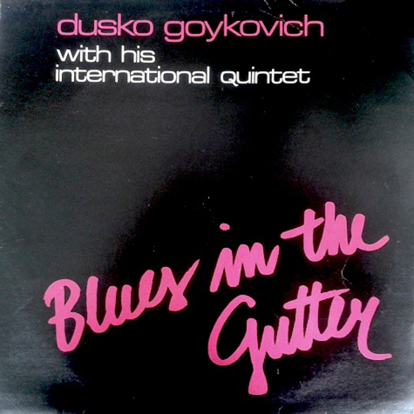 Dusko Goykovich ‎– Blues In The Gutter