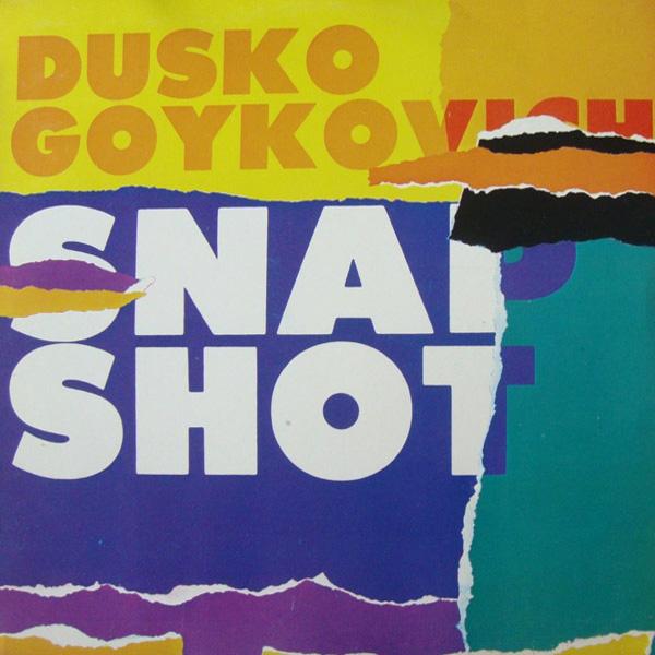 Dusko Goykovich – Snap Shot