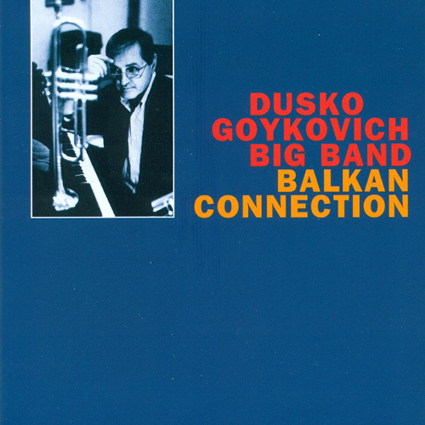 Dusko Goykovich ‎– Balkan Connection