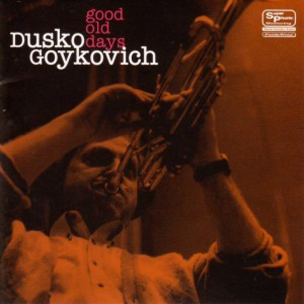 Dusko Goykovich – Good Old Days