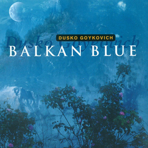 Dusko Goykovich ‎– Balkan Blue (Balkan Blues & A Night In Skopje)