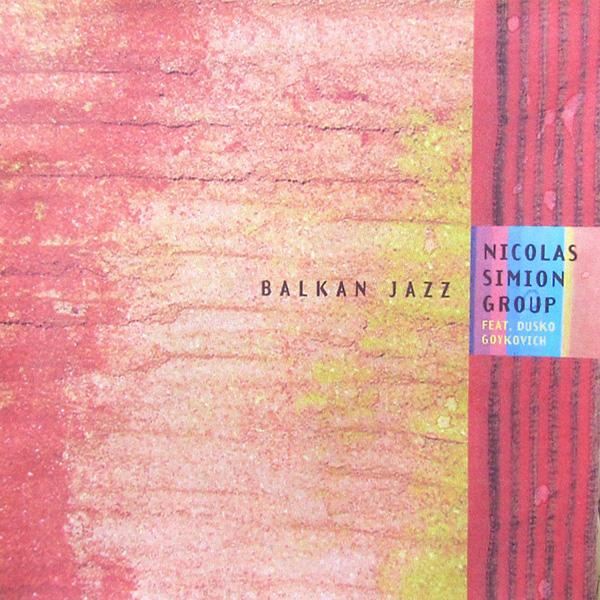 Nicolas Simion Group Feat. Dusko Goykovich – Balkan Jazz