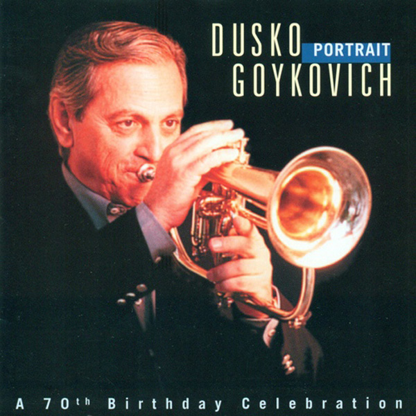 Dusko Goykovich ‎– Portrait (A 70th Birthday Celebration)