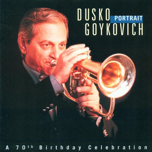 Dusko Goykovich – Portrait (A 70th Birthday Celebration)