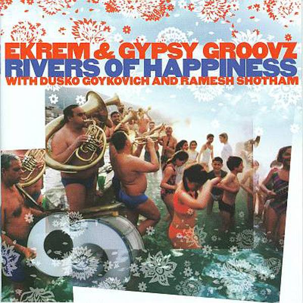 Ekrem & Gypsy Groovz – Rivers Of Happiness