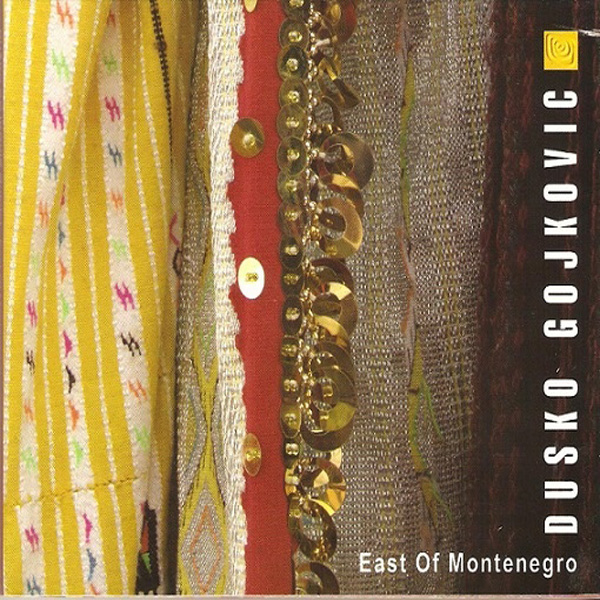 Dusko Gojkovic ‎– East Of Montenegro
