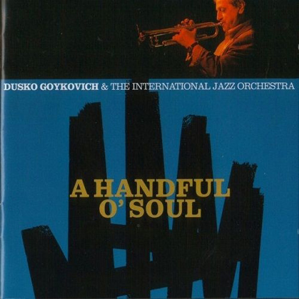 Dusko Goykovich & The International Jazz Orchestra ‎– A Handful O' Soul