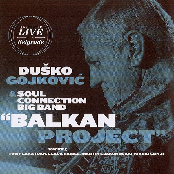 Duško Gojković & Soul Connection Big Band ‎– Balkan Project