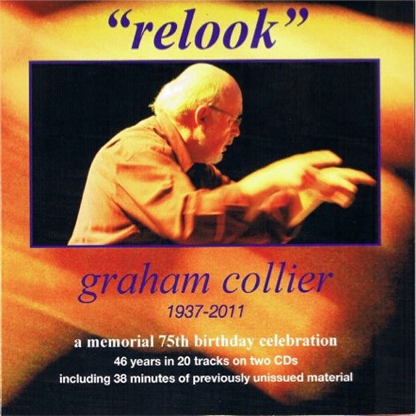 Graham Collier – Relook: Graham Collier 1937-2011: A Memorial 75th Birthday Celebration