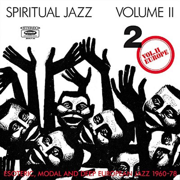 Spiritual Jazz Vol. II – Esoteric, Modal And Deep European Jazz 1960-78