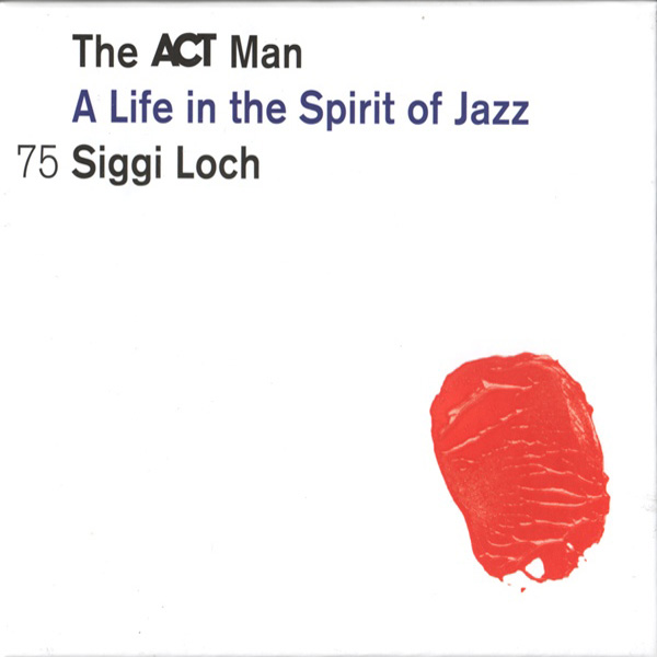 The ACT Man (A Life In The Spirit Of Jazz) 75 Siggi Loch